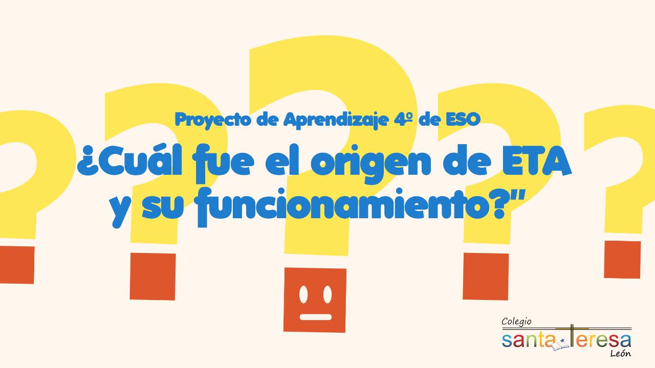 ¿CUÁL FUE EL ORIGEN DE ETA Y SU FUNCIONAMIENTO? – PROYECTO DE APRENDIZAJE DE 4º DE ESO